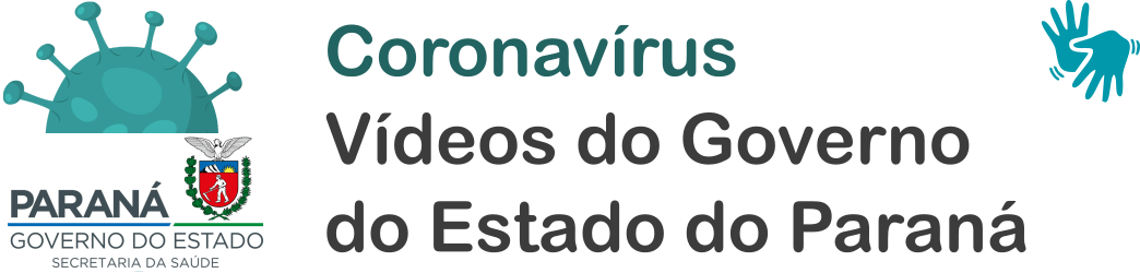 Coronavírus - Vídeos do Governo do Estado do Paraná